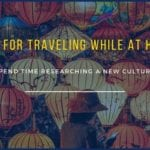 Tips for Traveling while at home - Tip 3 Spend time researching a new culture.