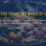 Tips for traveling while at home - tip 1 - learn to cook a meal from a destination you have always wanted to go to.